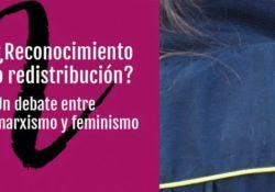 ¿Redistribución o reconocimiento? Un debate entre marxismo y feminismo